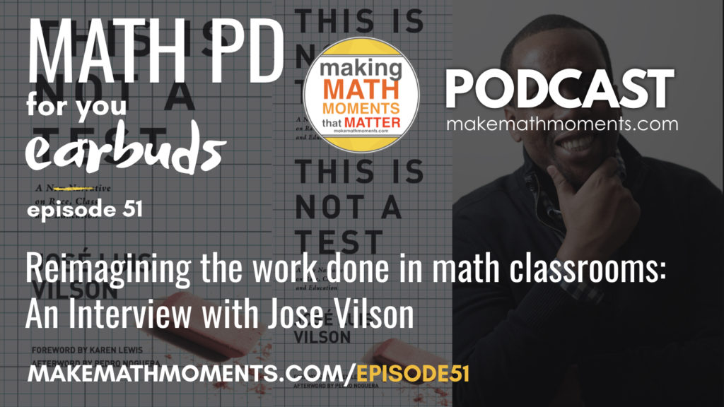 051 - MMM Podcast - Reimagining the work done in math classrooms - An Interview with Jose Vilson - Jose Vilson